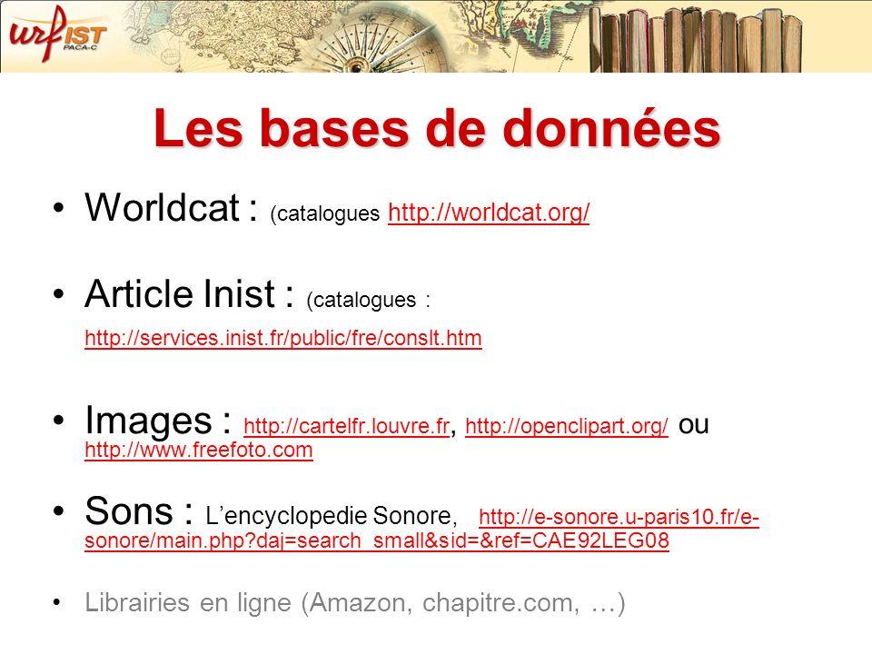 Les bases de données Worldcat : (catalogues http://worldcat.org/ http://worldcat.org/ Article Inist : (catalogues : http://services.inist.fr/public/fr