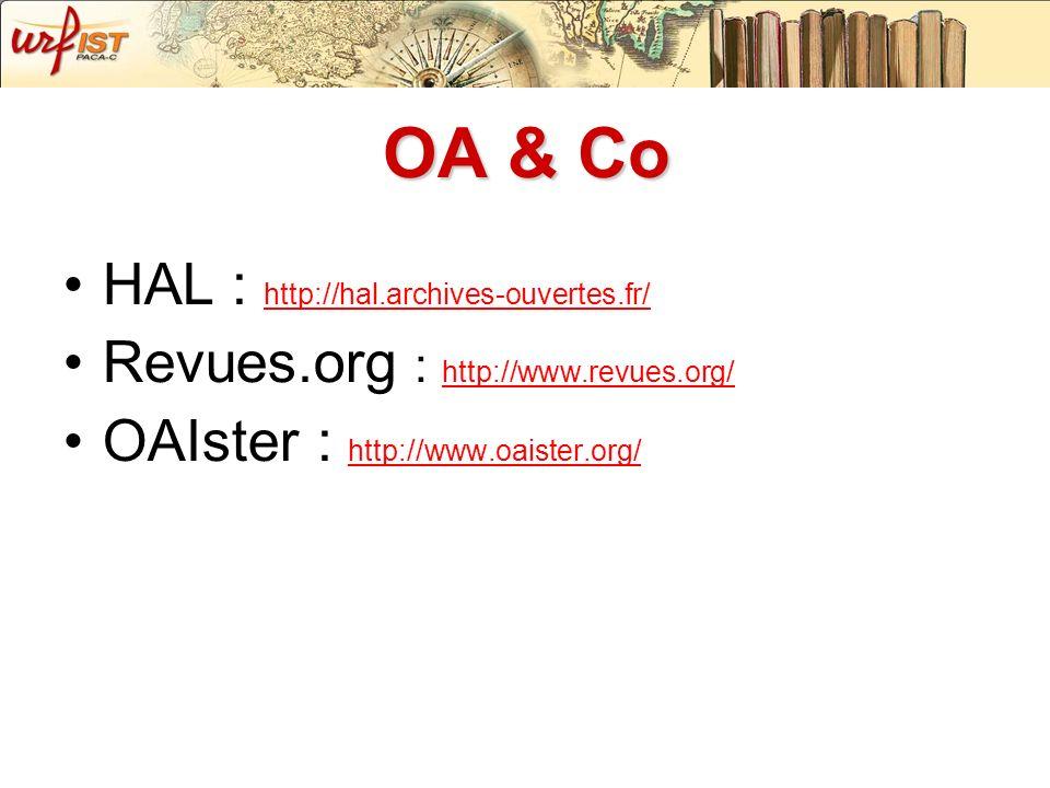 OA & Co HAL : http://hal.archives-ouvertes.fr/ http://hal.archives-ouvertes.fr/ Revues.org : http://www.revues.org/ http://www.revues.org/ OAIster : h