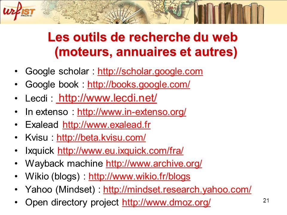 21 Les outils de recherche du web (moteurs, annuaires et autres) Google scholar : http://scholar.google.comhttp://scholar.google.com Google book : htt
