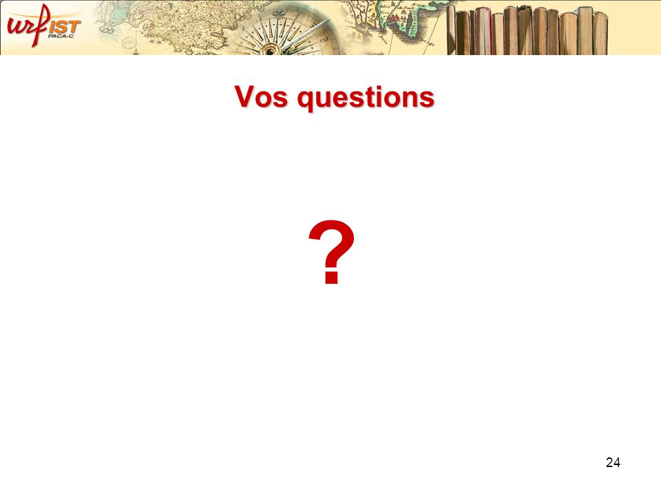 24 Vos questions ?