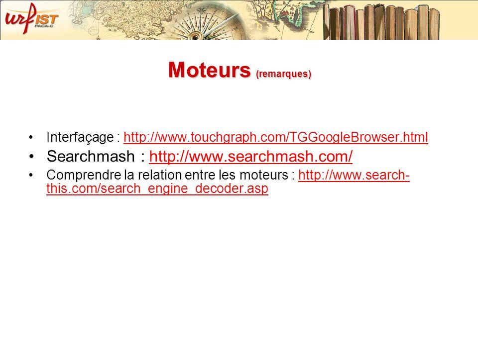 Moteurs (remarques) Interfaçage : http://www.touchgraph.com/TGGoogleBrowser.htmlhttp://www.touchgraph.com/TGGoogleBrowser.html Searchmash : http://www