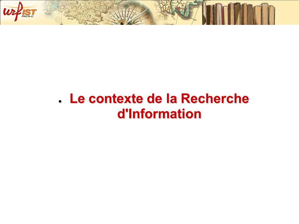 Le contexte de la Recherche d'Information Le contexte de la Recherche d'Information