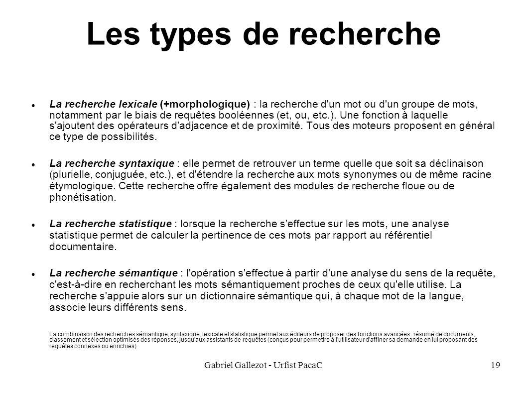 Gabriel Gallezot - Urfist PacaC19 Les types de recherche La recherche lexicale (+morphologique) : la recherche d un mot ou d un groupe de mots, notamment par le biais de requêtes booléennes (et, ou, etc.).