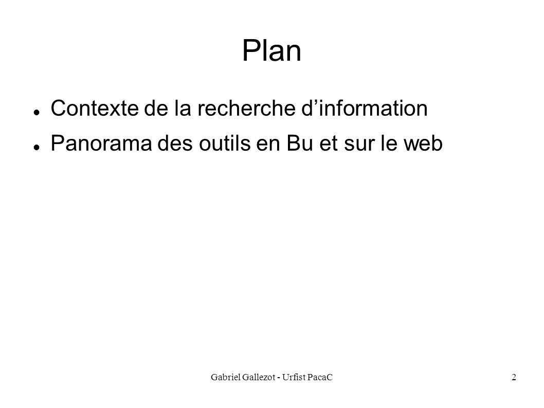 Gabriel Gallezot - Urfist PacaC2 Plan Contexte de la recherche dinformation Panorama des outils en Bu et sur le web