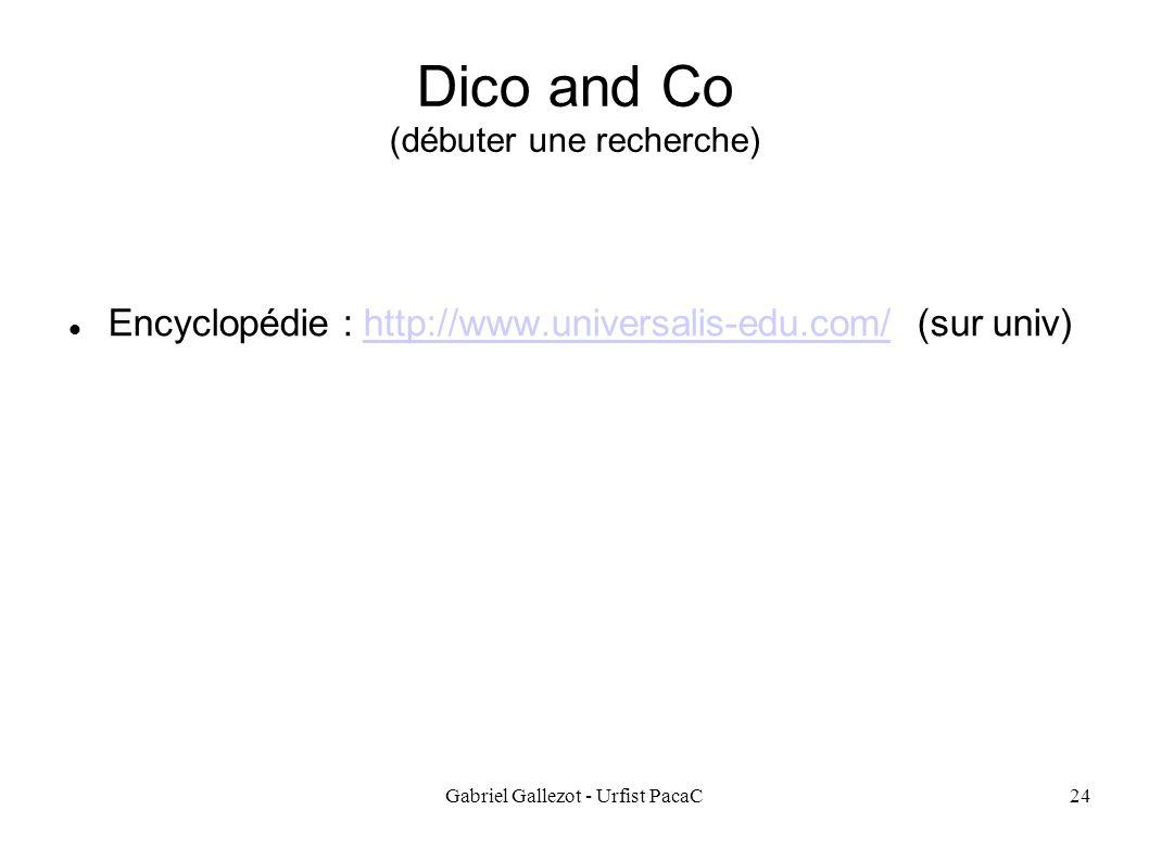 Gabriel Gallezot - Urfist PacaC24 Dico and Co (débuter une recherche) Encyclopédie : http://www.universalis-edu.com/ (sur univ)http://www.universalis-edu.com/