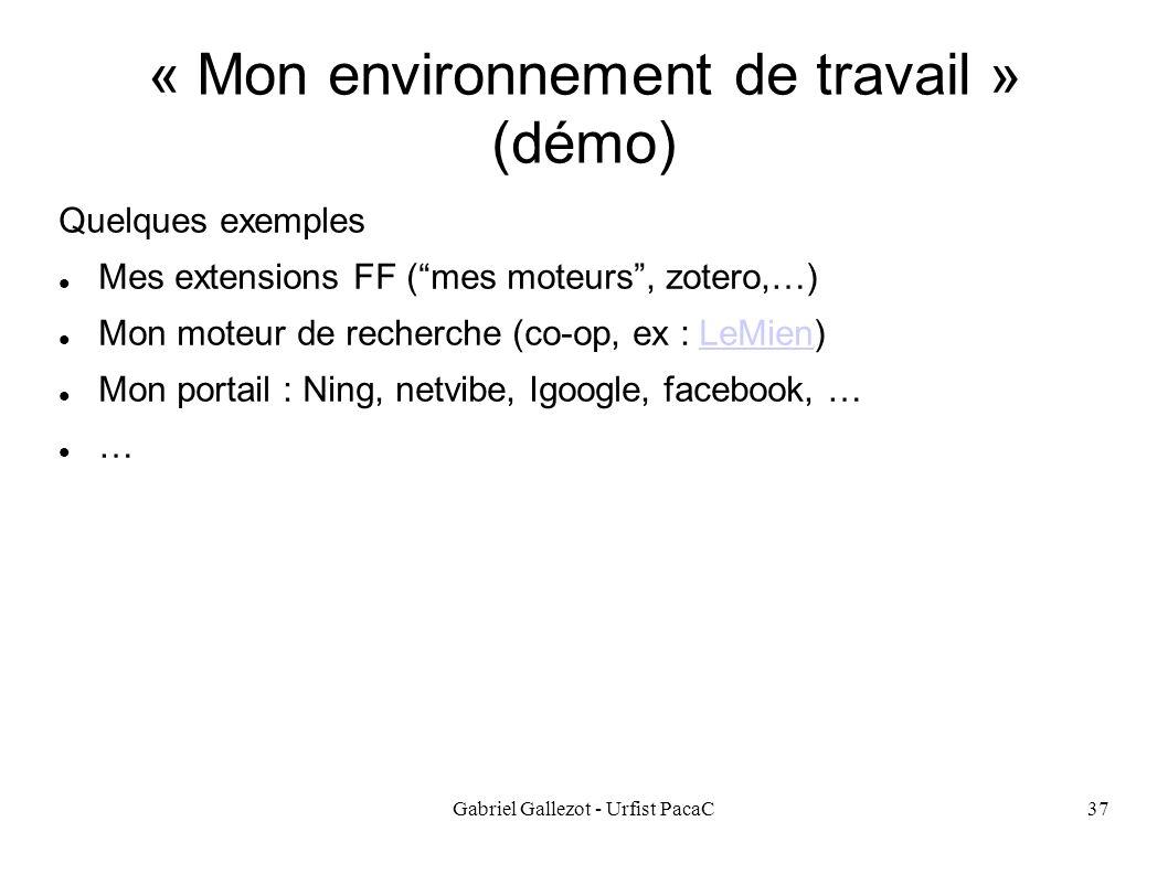 Gabriel Gallezot - Urfist PacaC37 « Mon environnement de travail » (démo) Quelques exemples Mes extensions FF (mes moteurs, zotero,…) Mon moteur de recherche (co-op, ex : LeMien)LeMien Mon portail : Ning, netvibe, Igoogle, facebook, … …