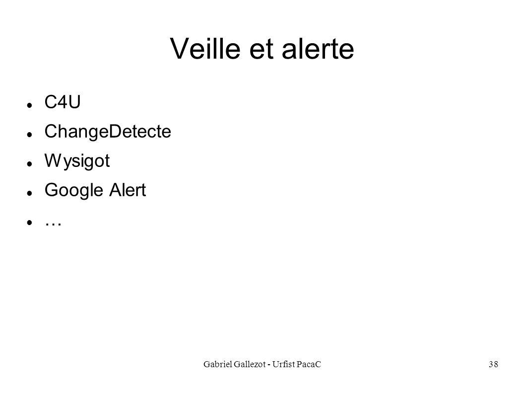 Gabriel Gallezot - Urfist PacaC38 Veille et alerte C4U ChangeDetecte Wysigot Google Alert …