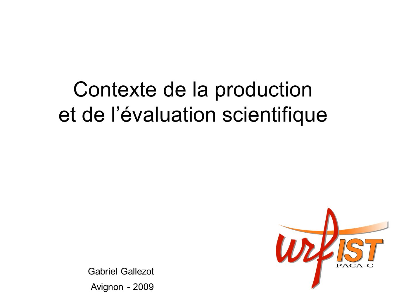 Contexte de la production et de lévaluation scientifique Gabriel Gallezot Avignon - 2009