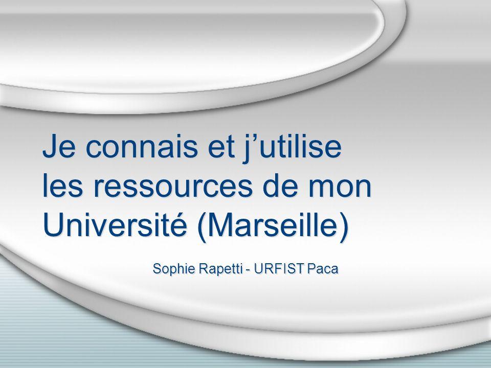 Je connais et jutilise les ressources de mon Université (Marseille) Sophie Rapetti - URFIST Paca