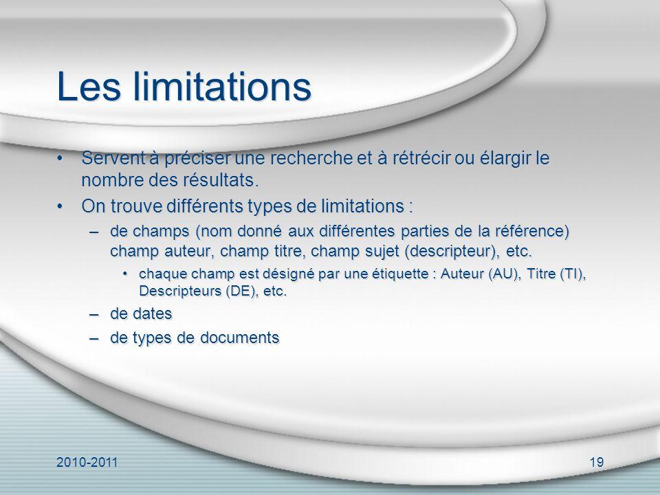 2010-201119 Les limitations Servent à préciser une recherche et à rétrécir ou élargir le nombre des résultats.