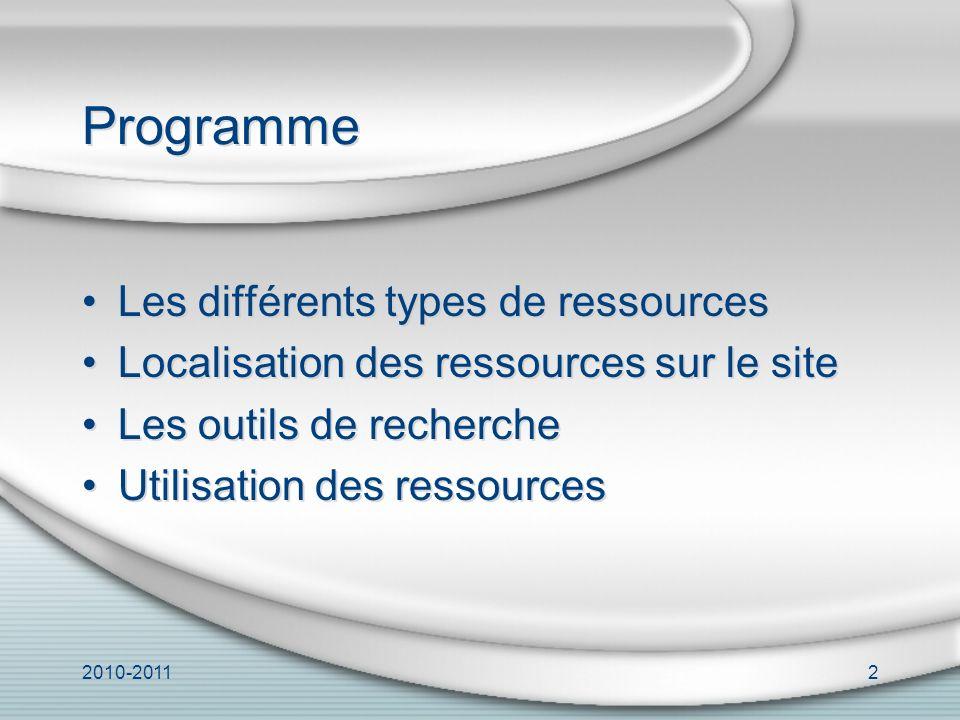 2010-20112 Programme Les différents types de ressources Localisation des ressources sur le site Les outils de recherche Utilisation des ressources Les différents types de ressources Localisation des ressources sur le site Les outils de recherche Utilisation des ressources
