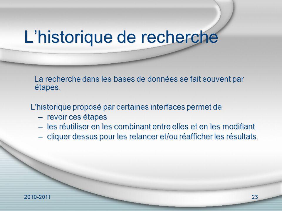2010-201123 Lhistorique de recherche La recherche dans les bases de données se fait souvent par étapes.
