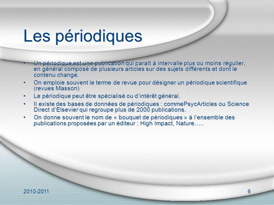2010-20116 Les périodiques Un périodique est une publication qui paraît à intervalle plus ou moins régulier, en général composé de plusieurs articles sur des sujets différents et dont le contenu change.