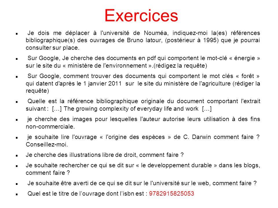 Exercices Je dois me déplacer à l université de Nouméa, indiquez-moi la(es) références bibliographique(s) des ouvrages de Bruno latour, (postérieur à 1995) que je pourrai consulter sur place.