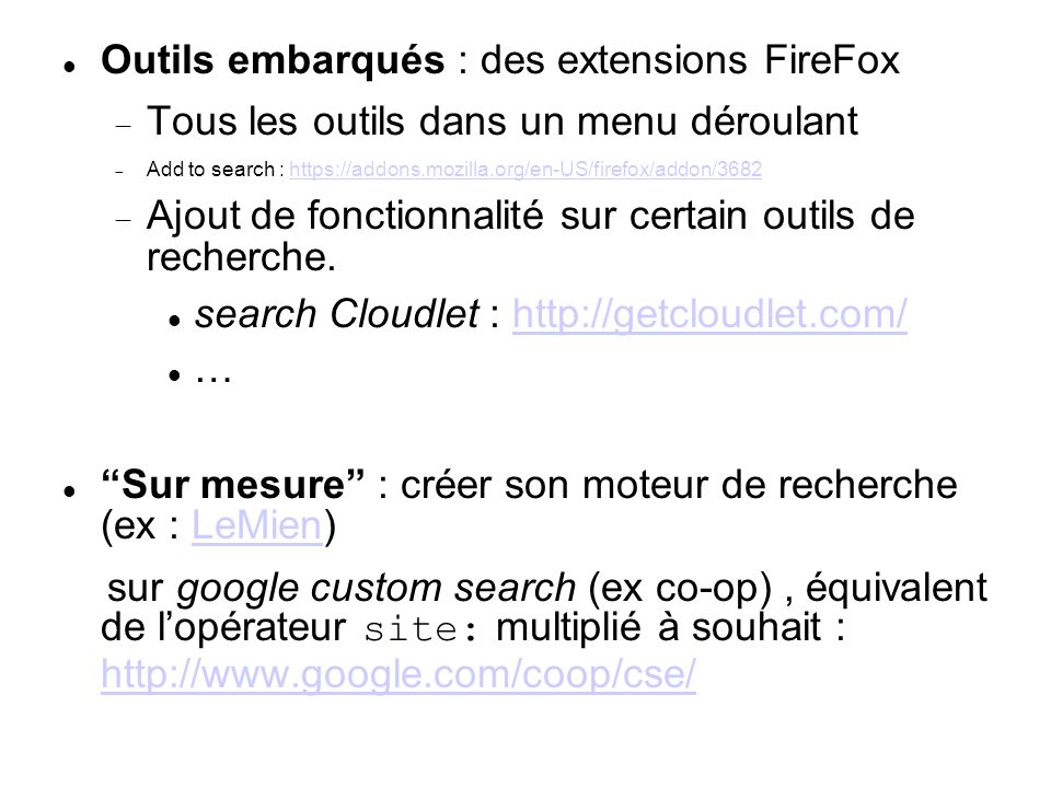 Outils embarqués : des extensions FireFox Tous les outils dans un menu déroulant Add to search : https://addons.mozilla.org/en-US/firefox/addon/3682ht