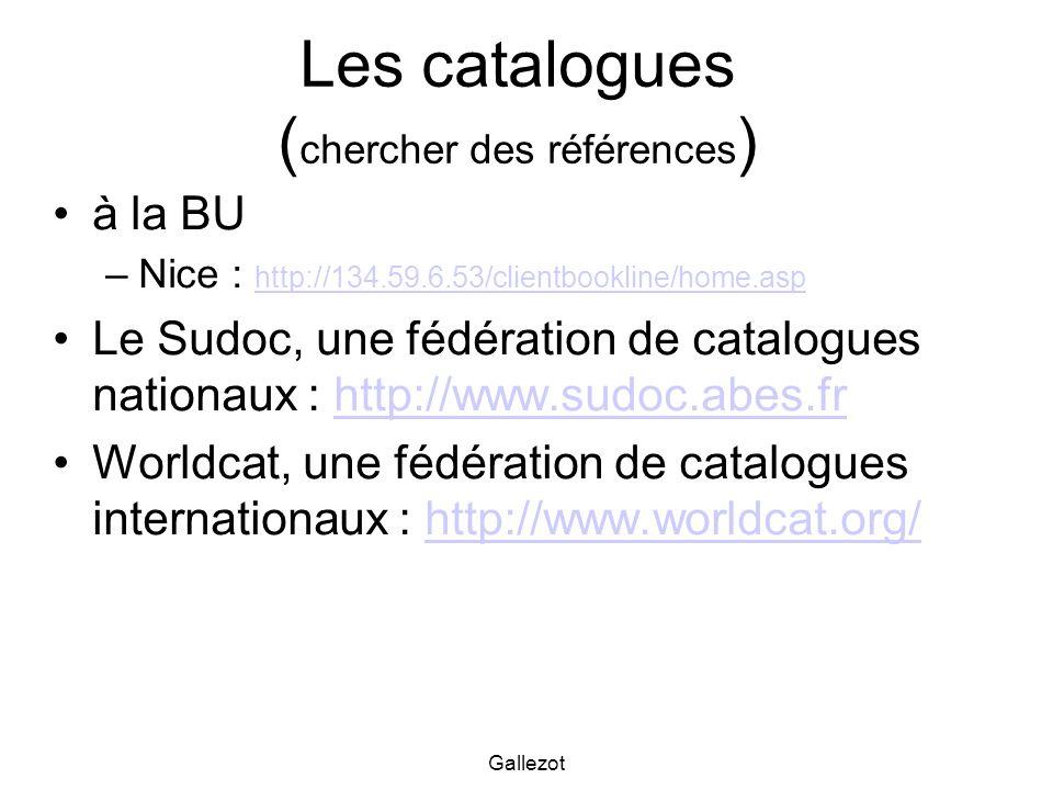Gallezot Les catalogues ( chercher des références ) à la BU –Nice : http://134.59.6.53/clientbookline/home.asp http://134.59.6.53/clientbookline/home.
