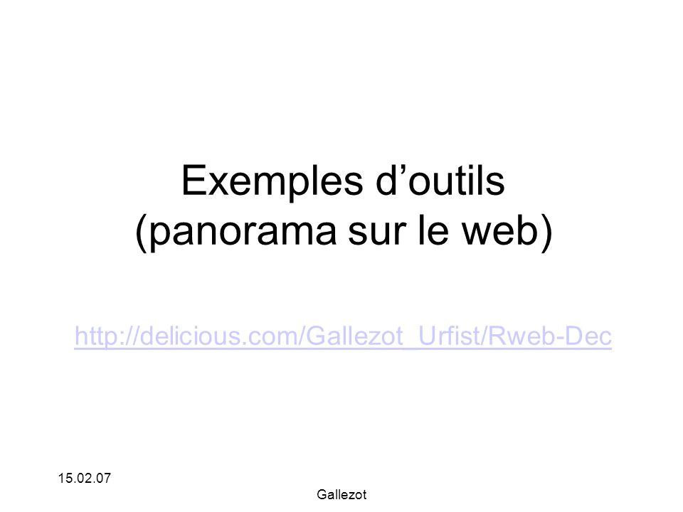 15.02.07 Gallezot Exemples doutils (panorama sur le web) http://delicious.com/Gallezot_Urfist/Rweb-Dec http://delicious.com/Gallezot_Urfist/Rweb-Dec