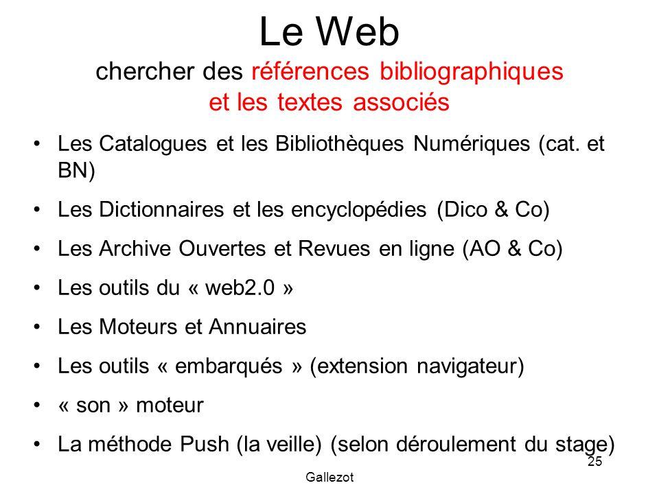 Gallezot 25 Le Web chercher des références bibliographiques et les textes associés Les Catalogues et les Bibliothèques Numériques (cat. et BN) Les Dic