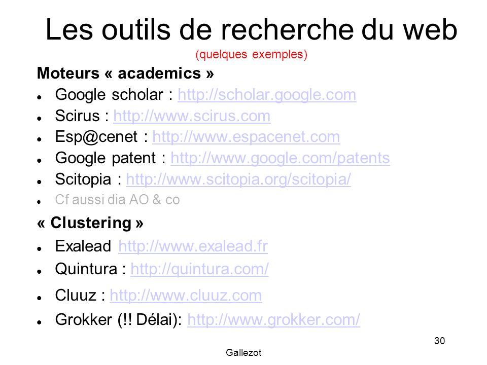 Gallezot 30 Les outils de recherche du web (quelques exemples) Moteurs « academics » Google scholar : http://scholar.google.comhttp://scholar.google.c