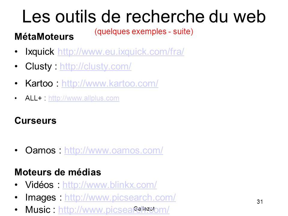 Gallezot 31 Les outils de recherche du web (quelques exemples - suite) MétaMoteurs Ixquick http://www.eu.ixquick.com/fra/http://www.eu.ixquick.com/fra