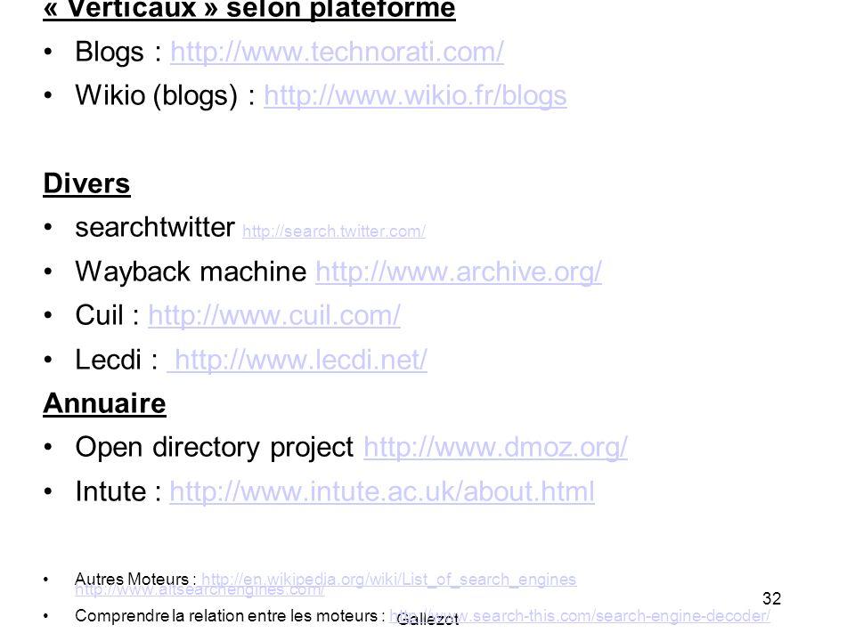 Gallezot 32 « Verticaux » selon plateforme Blogs : http://www.technorati.com/http://www.technorati.com/ Wikio (blogs) : http://www.wikio.fr/blogshttp: