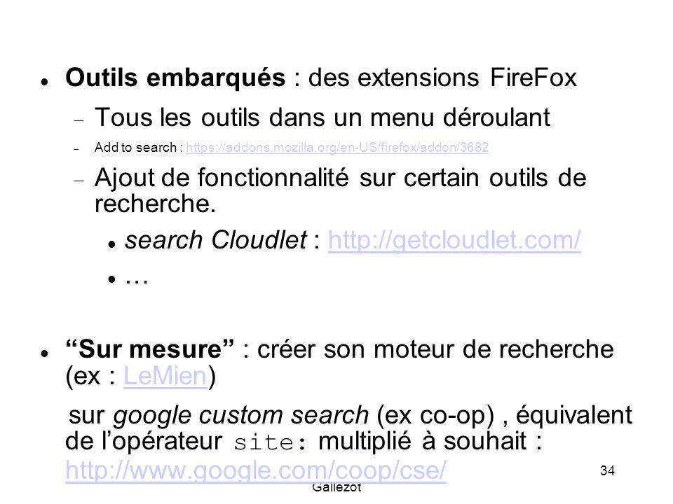 Gallezot 34 Outils embarqués : des extensions FireFox Tous les outils dans un menu déroulant Add to search : https://addons.mozilla.org/en-US/firefox/addon/3682https://addons.mozilla.org/en-US/firefox/addon/3682 Ajout de fonctionnalité sur certain outils de recherche.