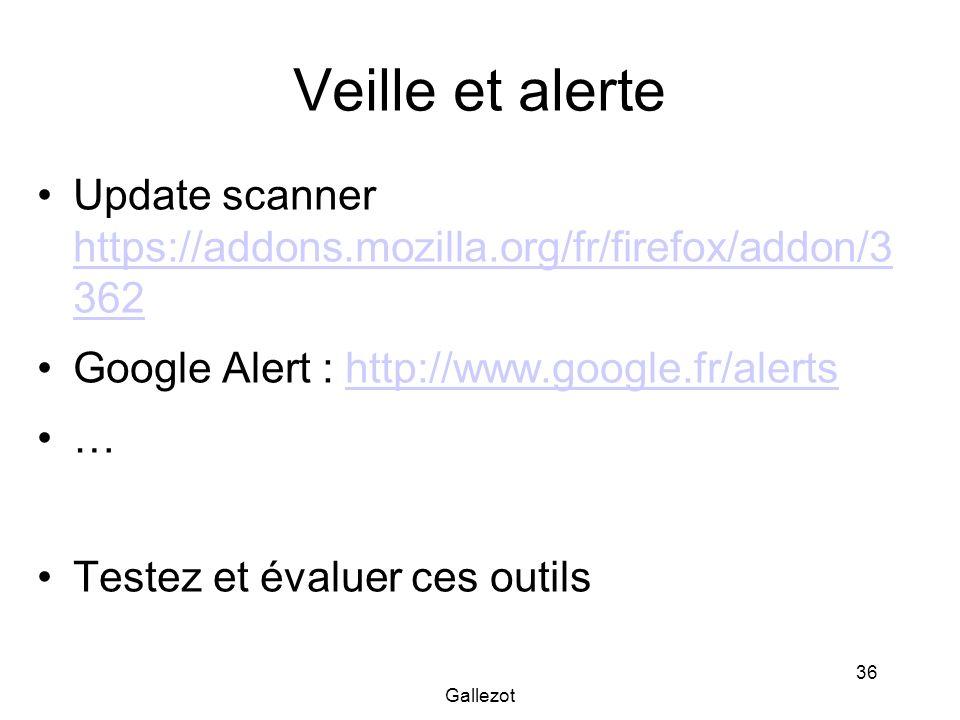 Gallezot 36 Veille et alerte Update scanner https://addons.mozilla.org/fr/firefox/addon/3 362 https://addons.mozilla.org/fr/firefox/addon/3 362 Google