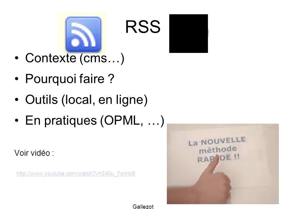 Gallezot 37 RSS Contexte (cms…) Pourquoi faire ? Outils (local, en ligne) En pratiques (OPML, …) Voir vidéo : http://www.youtube.com/watch?v=240u_FoIH