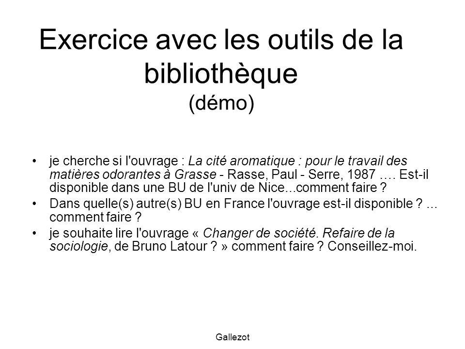 Gallezot Exercice avec les outils de la bibliothèque (démo) je cherche si l ouvrage : La cité aromatique : pour le travail des matières odorantes à Grasse - Rasse, Paul - Serre, 1987 ….