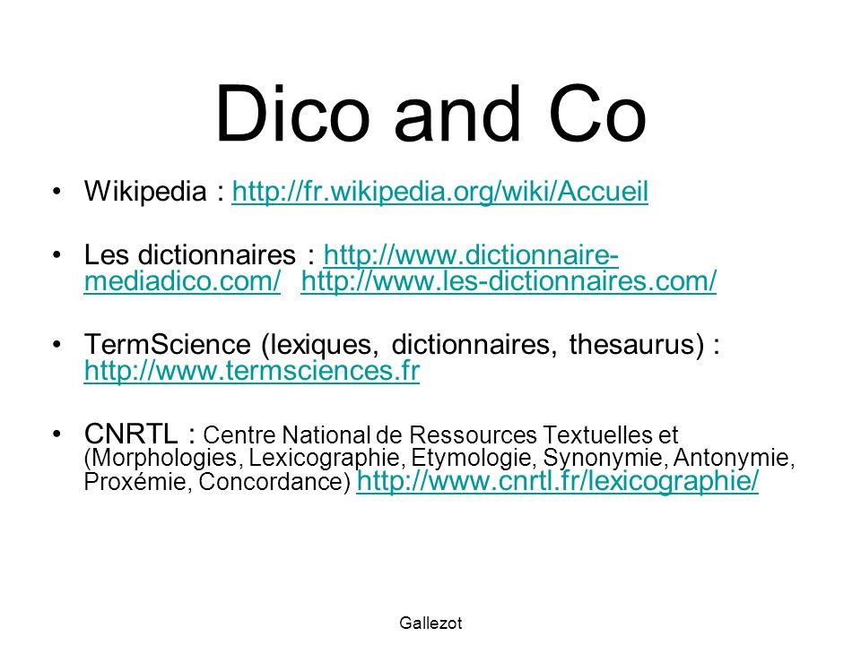 Gallezot Dico and Co Wikipedia : http://fr.wikipedia.org/wiki/Accueilhttp://fr.wikipedia.org/wiki/Accueil Les dictionnaires : http://www.dictionnaire- mediadico.com/ http://www.les-dictionnaires.com/http://www.dictionnaire- mediadico.com/http://www.les-dictionnaires.com/ TermScience (lexiques, dictionnaires, thesaurus) : http://www.termsciences.fr http://www.termsciences.fr CNRTL : Centre National de Ressources Textuelles et (Morphologies, Lexicographie, Etymologie, Synonymie, Antonymie, Proxémie, Concordance) http://www.cnrtl.fr/lexicographie/http://www.cnrtl.fr/lexicographie/