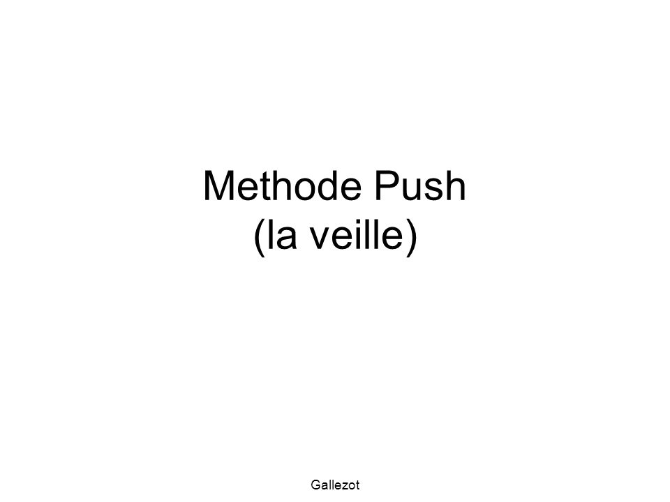 Gallezot Methode Push (la veille)