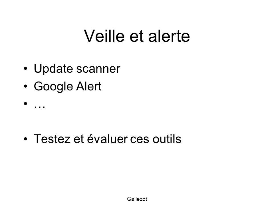Gallezot Veille et alerte Update scanner Google Alert … Testez et évaluer ces outils