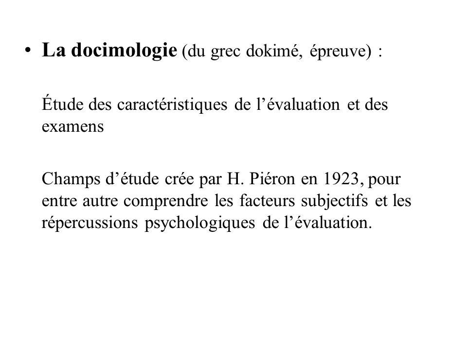 La docimologie (du grec dokimé, épreuve) : Étude des caractéristiques de lévaluation et des examens Champs détude crée par H.