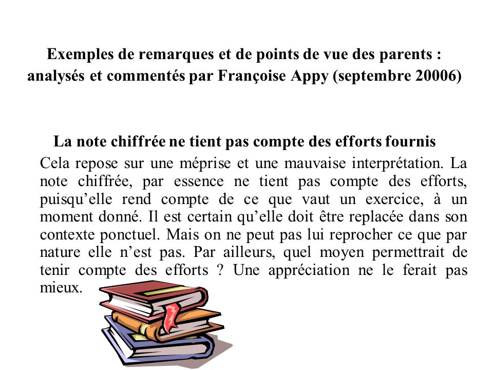 Exemples de remarques et de points de vue des parents : analysés et commentés par Françoise Appy (septembre 20006) La note chiffrée ne tient pas compte des efforts fournis Cela repose sur une méprise et une mauvaise interprétation.