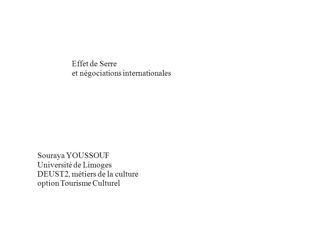 Effet de Serre et négociations internationales Souraya YOUSSOUF Université de Limoges DEUST2, métiers de la culture option Tourisme Culturel