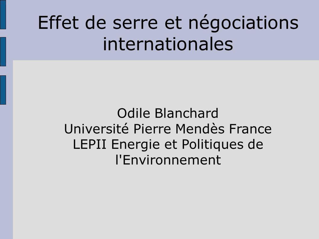 Effet de serre et négociations internationales Odile Blanchard Université Pierre Mendès France LEPII Energie et Politiques de l Environnement