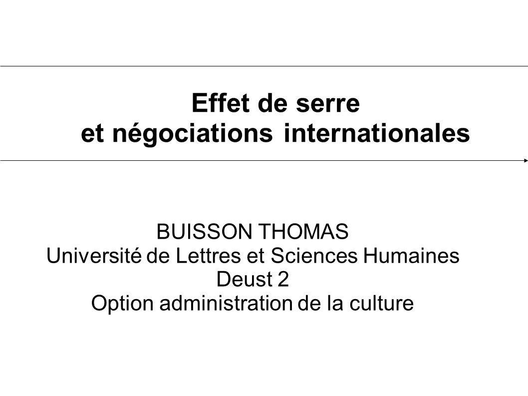 Effet de serre et négociations internationales BUISSON THOMAS Université de Lettres et Sciences Humaines Deust 2 Option administration de la culture