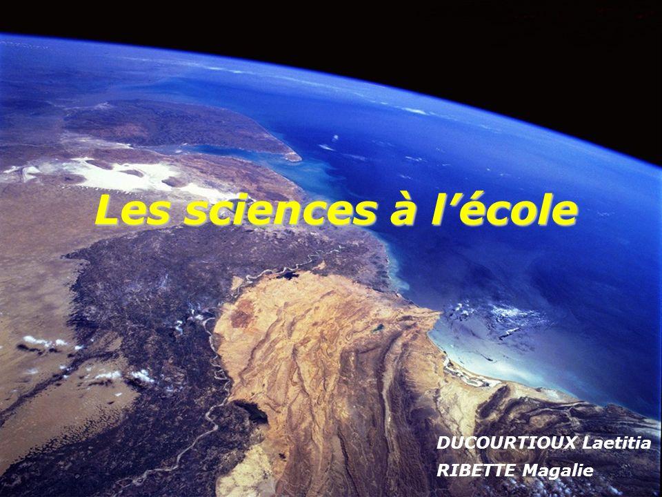 Les sciences à lécole DUCOURTIOUX Laetitia RIBETTE Magalie