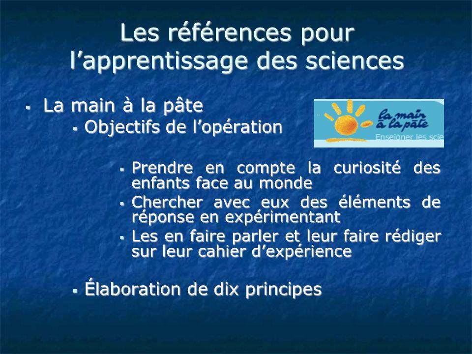 Les références pour lapprentissage des sciences La main à la pâte La main à la pâte Objectifs de lopération Objectifs de lopération Prendre en compte