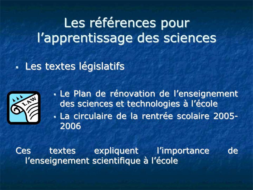 Les références pour lapprentissage des sciences Les textes législatifs Les textes législatifs Le Plan de rénovation de lenseignement des sciences et t