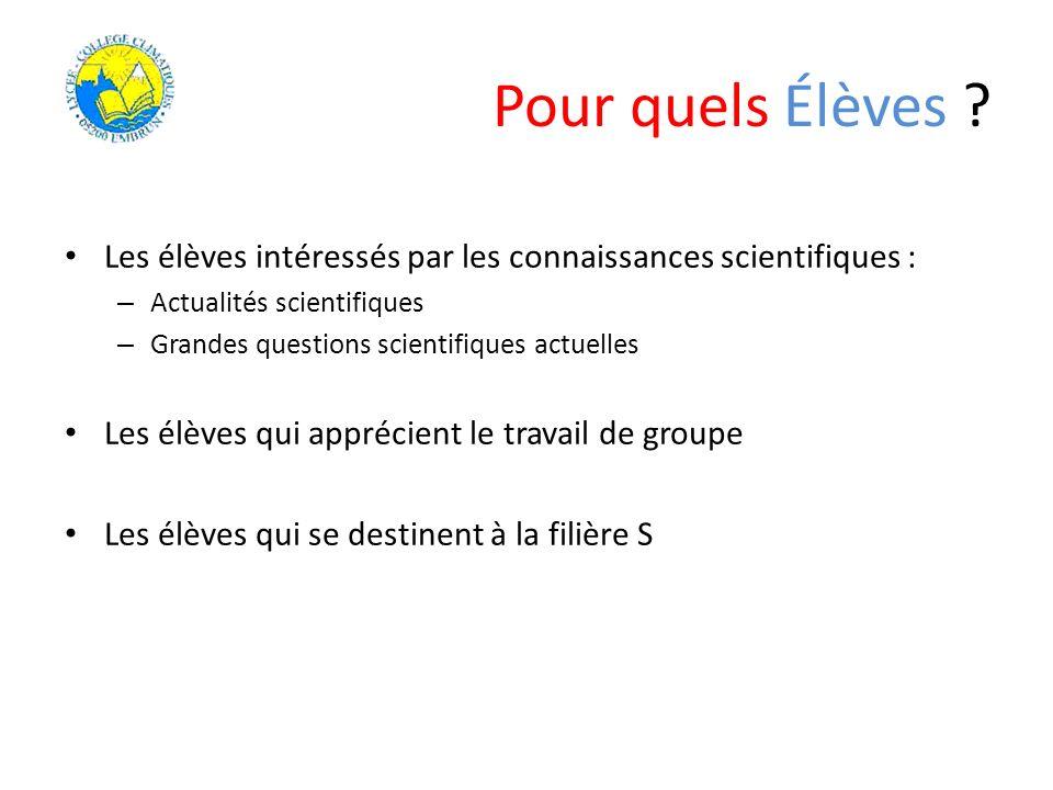 Pour quels Élèves ? Les élèves intéressés par les connaissances scientifiques : – Actualités scientifiques – Grandes questions scientifiques actuelles