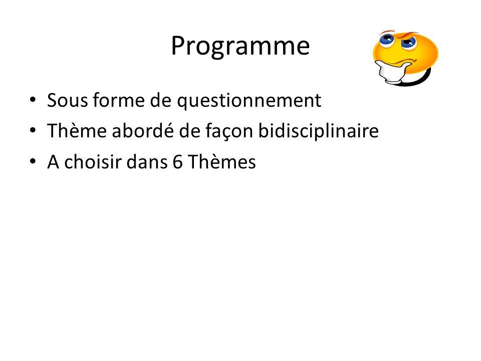 Programme Sous forme de questionnement Thème abordé de façon bidisciplinaire A choisir dans 6 Thèmes