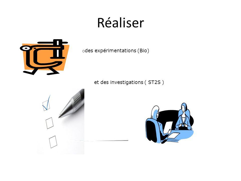 o des expérimentations (Bio) et des investigations ( ST2S ) Réaliser