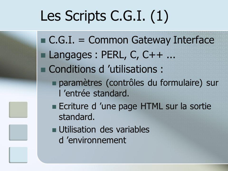 Les Scripts C.G.I.(1) C.G.I. = Common Gateway Interface Langages : PERL, C, C++...