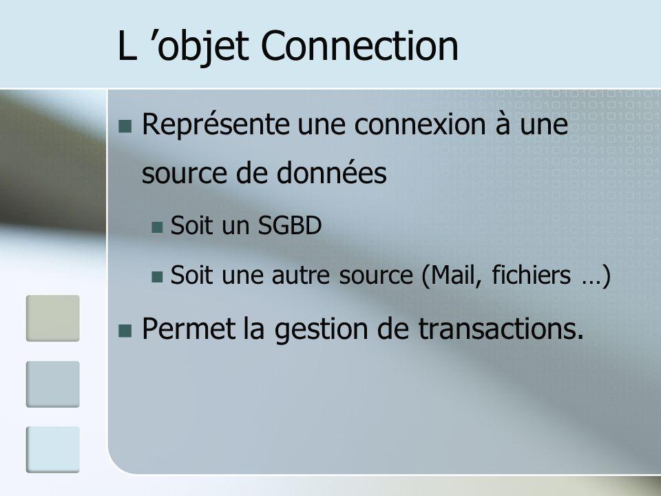 L objet Connection Représente une connexion à une source de données Soit un SGBD Soit une autre source (Mail, fichiers …) Permet la gestion de transactions.