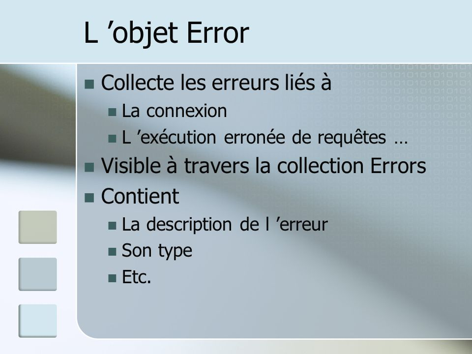 L objet Error Collecte les erreurs liés à La connexion L exécution erronée de requêtes … Visible à travers la collection Errors Contient La descriptio