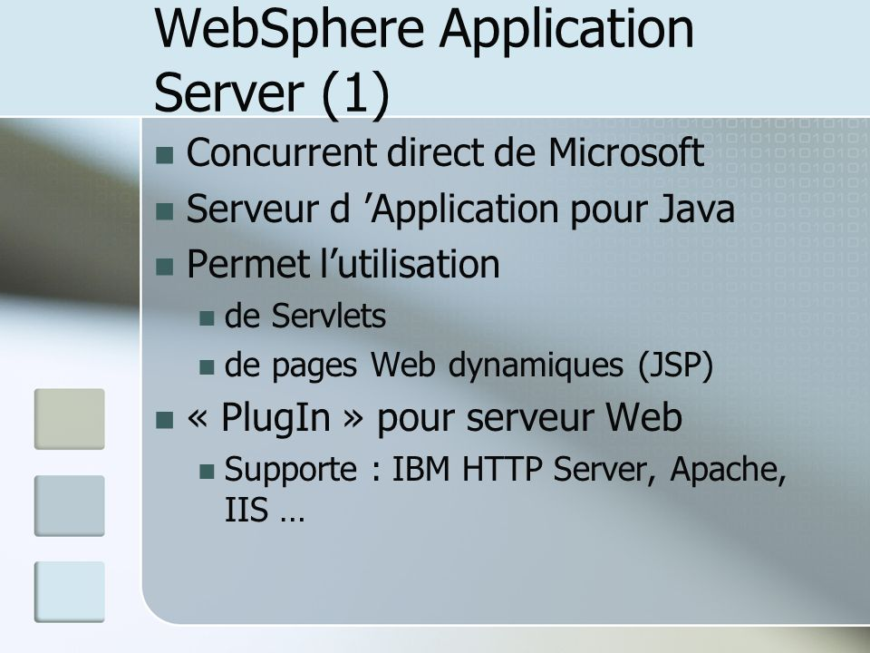 WebSphere Application Server (1) Concurrent direct de Microsoft Serveur d Application pour Java Permet lutilisation de Servlets de pages Web dynamique