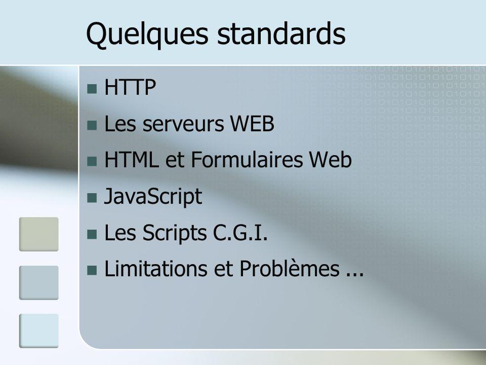 HTTP Les serveurs WEB HTML et Formulaires Web JavaScript Les Scripts C.G.I.