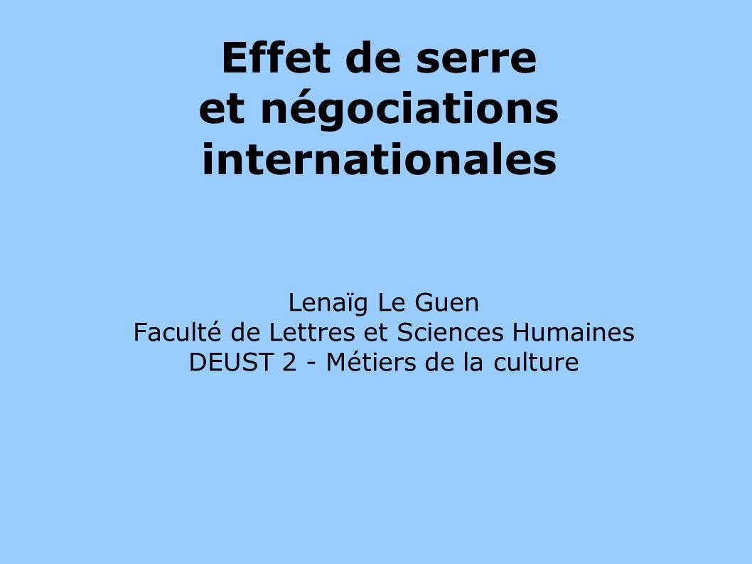 Effet de serre et négociations internationales Lenaïg Le Guen Faculté de Lettres et Sciences Humaines DEUST 2 - Métiers de la culture