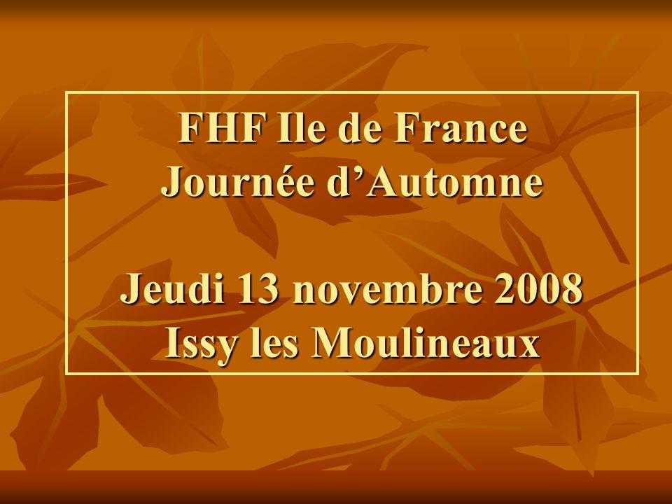 FHF Ile de France Journée dAutomne Jeudi 13 novembre 2008 Issy les Moulineaux